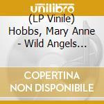 (LP VINILE) WILD ANGELS                               lp vinile di Mary anne Hobbs