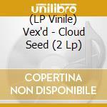 (LP VINILE) Cloud seed lp vinile di VEX'D