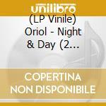 (LP VINILE) NIGHT & DAY                               lp vinile di ORIOL
