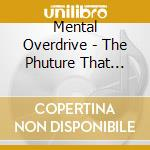 PHUTURE THAT NEVER HAPPE cd musicale di MENTAL OVERDRIVE