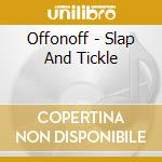 Offonoff - Slap And Tickle cd musicale di OFFONOFF