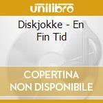 Diskjokke - En Fin Tid cd musicale di DISKJOKKE
