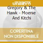 Gregory & The Hawk - Moenie And Kitchi cd musicale di GREGORY & THE HAWK