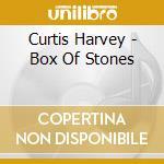 Curtis Harvey - Box Of Stones cd musicale di Curtis Harvey