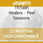 PEEL SESSIONS                             cd musicale di Healers Th'faith