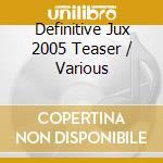 Various - Definitive Jux 2005 Teaser cd musicale di Artisti Vari