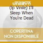 (LP VINILE) I'LL SLEEP WHEN YOU'RE DEAD               lp vinile di EL-P
