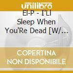 CD - EL-P - I'll Sleep When You're Dead cd musicale di EL-P