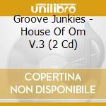 House of om cd musicale di Junkies Groove