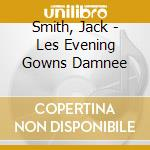 CD - JACK SMITH - LES EVENING GOWNS DAMNEE cd musicale di Jack Smith