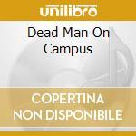 DEAD MAN ON CAMPUS cd musicale di O.S.T.