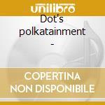 Dot's polkatainment - cd musicale di Mr.z (henry zimmerman)