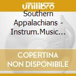 Instrum.music of the... - cd musicale di Appalachians Southern