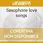 Saxophone love songs cd musicale di Stefano Menato