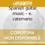 Spanish guitar music - e. catemario cd musicale di Artisti Vari