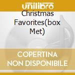 CHRISTMAS FAVORITES(BOX MET) cd musicale di ARTISTI VARI