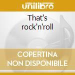That's rock'n'roll cd musicale di Artisti Vari