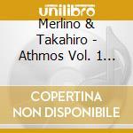 Merlino & Takahiro - Athmos Vol. 1 - Music For Yoga & Meditat cd musicale di MERLINO & TAKAHIRO
