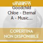 Goodchild Chloe - Eternal A - Music For Meditation, Relaxa cd musicale di Chloe Goodchild