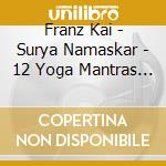 Franz Kai - Surya Namaskar - 12 Yoga Mantras For The cd musicale di Kai Franz