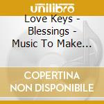Love Keys - Blessings - Music To Make Your Heart Sin cd musicale di Keys Love