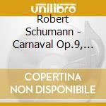 Schumann, R. - Carnaval Op.9,krieleriana cd musicale di Schumann