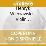 Wieniawski, H. - Violin Concerto No.1 Op.1 cd musicale di H. Wieniawski