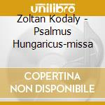 Kodaly, Z. - Psalmus Hungaricus-missa cd musicale di Z. Kodaly