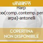 Harp xx(comp.contemp.per arpa)-antonelli cd musicale di Antonelli c. -vv.aa.