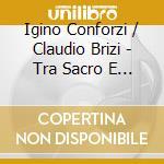 Igino Conforzi / Claudio Brizi - Tra Sacro E Profano cd musicale di Artisti Vari