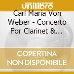Weber, C.m.v. - Concerto For Clarinet & O cd musicale di Weber carl maria von