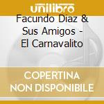 Facundo Diaz & Sus Amigos - El Carnavalito cd musicale di Facundo Diaz