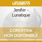 Jenifer - Lunatique cd musicale di Jenifer