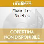 Music For Nineties cd musicale di Artisti Vari