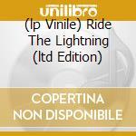 (LP VINILE) RIDE THE LIGHTNING (LTD EDITION) lp vinile di METALLICA