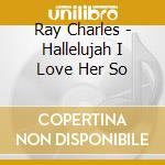 Ray Charles - Hallelujah I Love Her So cd musicale di Ray Charles