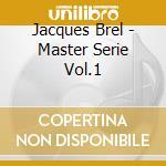Jacques Brel - Master Serie Vol.1 cd musicale di Jacques Brel