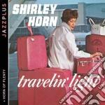 Shirley Horn - Travelin' Light + Horn Of cd musicale di Shirley Horn
