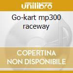 Go-kart mp300 raceway cd musicale di Artisti Vari