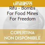 Rifu - Bombs For Food Mines For Freedom cd musicale
