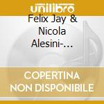 Felix Jay & Nicola Alesini  - Hermetic cd musicale