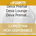 Deva Premal - Deva Lounge - Deva Premal Remixed cd musicale di Premal Deva