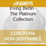 Irving Berlin - The Platinum Collection cd musicale di Irving Berlin