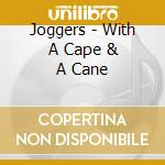 Joggers - With A Cape & A Cane cd musicale di Joggers