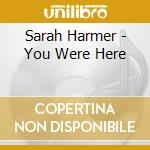 Sarah Harmer - You Were Here cd musicale di Sarah Harmer