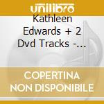 Kathleen Edwards + 2 Dvd Tracks - Live From Bowery Ballroom cd musicale di EDWARDS KATHLEEN