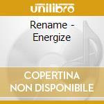 Rename - Energize cd musicale di RENAME