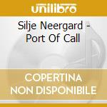 Silje Neergard - Port Of Call cd musicale di NERGAARD SILPE