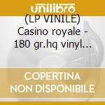 (LP VINILE) Casino royale - 180 gr.hq vinyl - lp vinile di Ost