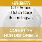 CD - SOUND - DUTCH RADIO RECORDINGS 4:DEN HAAG, PARKP cd musicale di SOUND